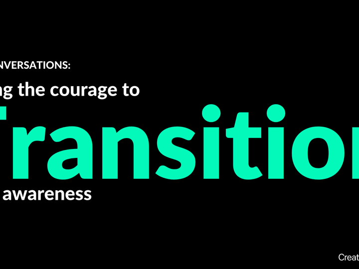 Real Conversations: Having the Courage to Transition with Awareness